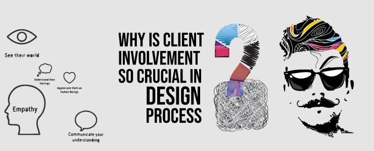 Why is client involvement so crucial in design process?